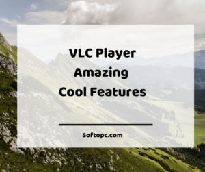 VLC Player Amazing Cool Features