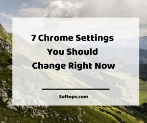 7 Chrome Settings You Should Change Right Now