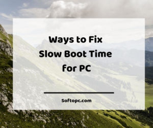 Ways to Fix Slow Boot Time for PC
