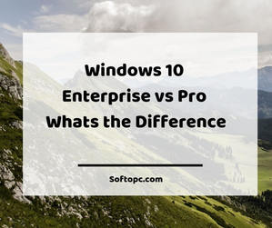 Windows 10 Enterprise vs Pro Whats the Difference